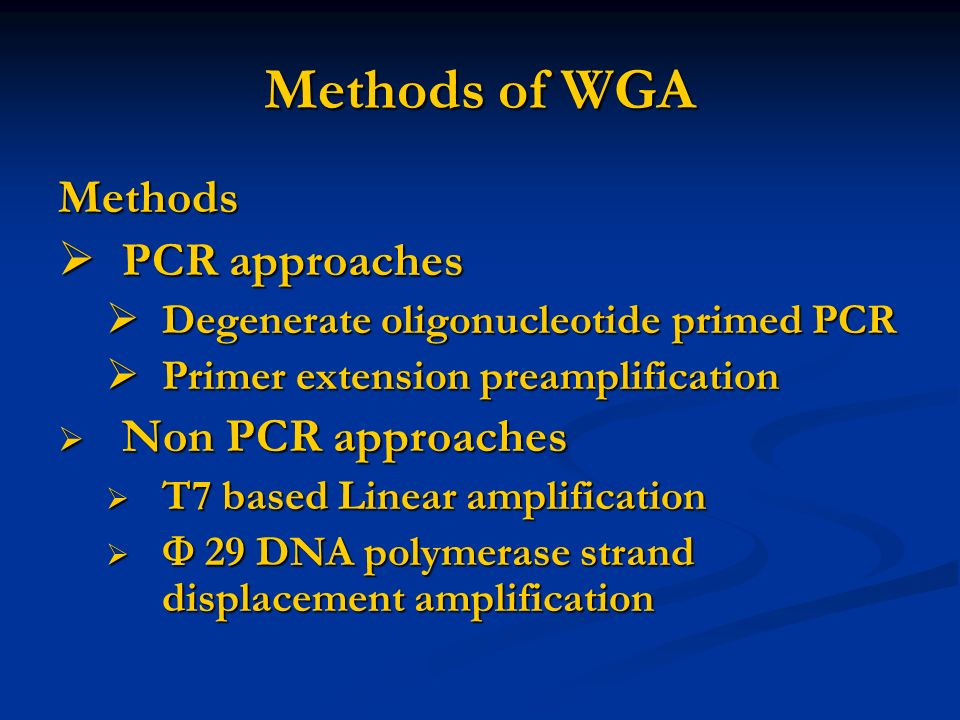 Methods of WGA Methods PCR approaches Non PCR approaches
