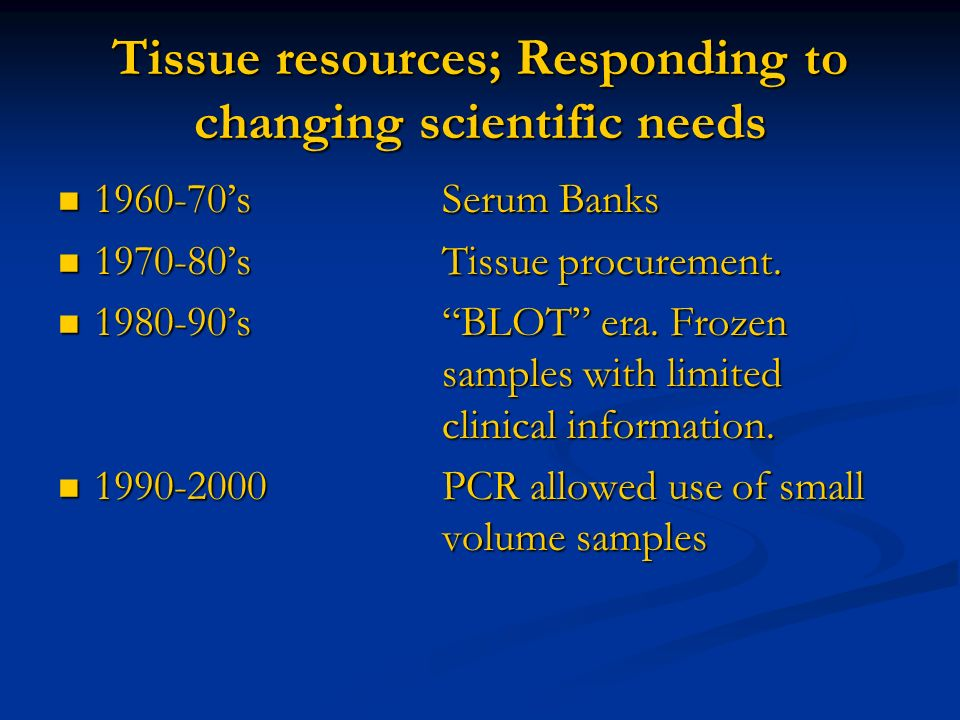Tissue resources; Responding to changing scientific needs