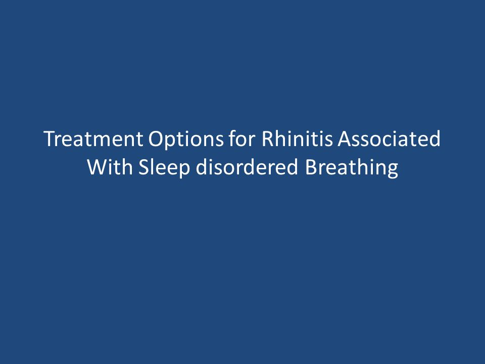 Treatment Options for Rhinitis Associated With Sleep disordered Breathing