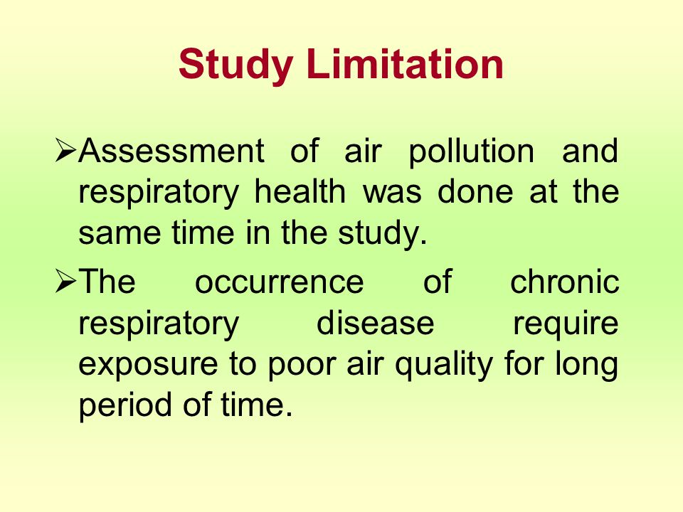 Study Limitation Assessment of air pollution and respiratory health was done at the same time in the study.