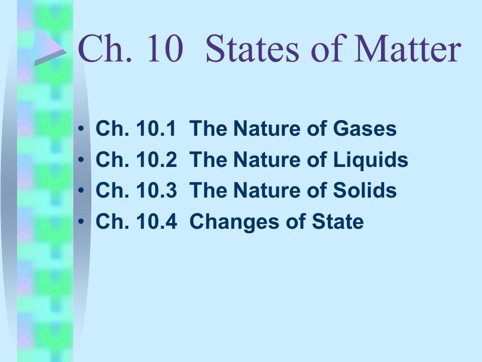 Ch. 10 States of Matter Ch. 10.1 The Nature of Gases