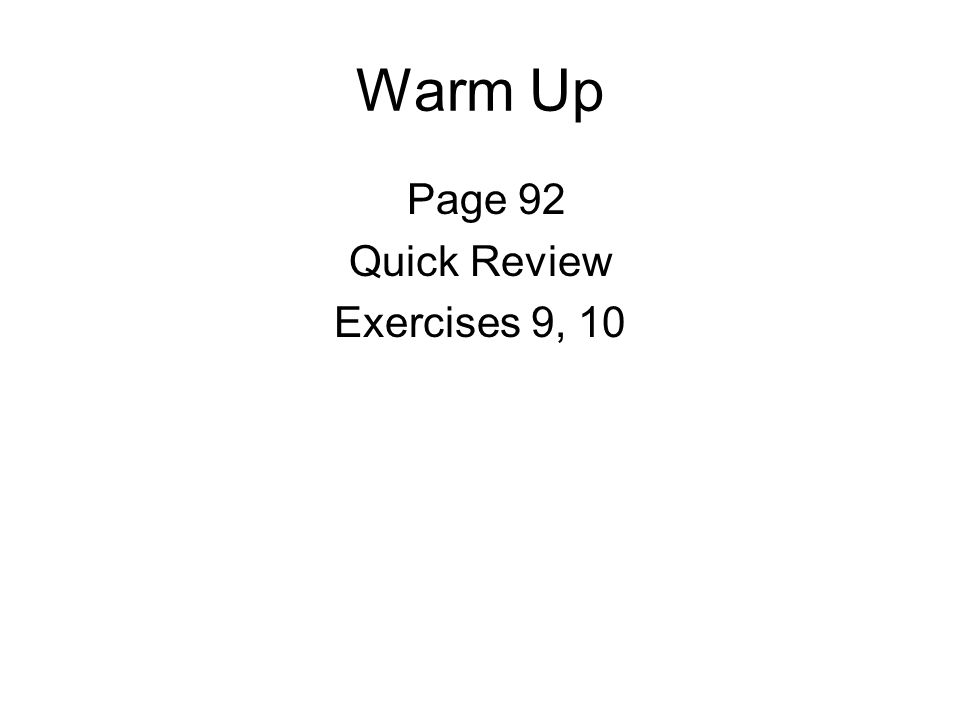 Warm Up Page 92 Quick Review Exercises 9, 10