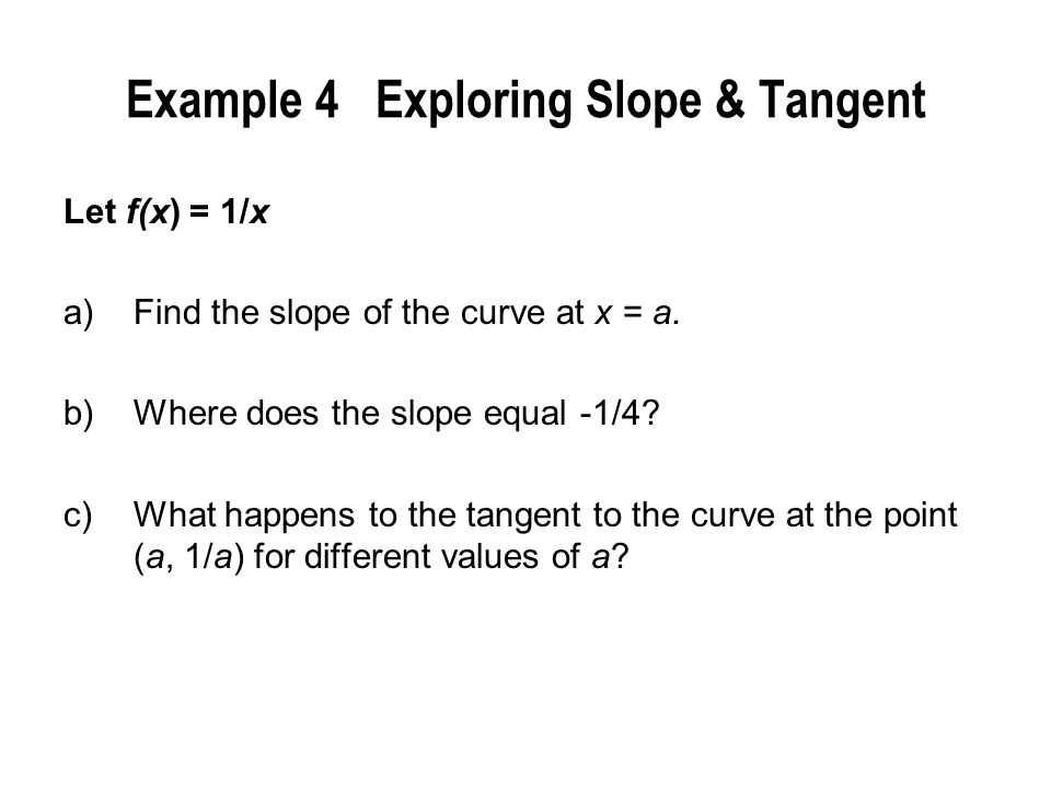 Example 4 Exploring Slope & Tangent