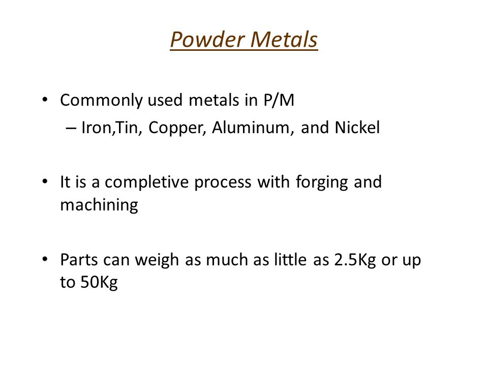 Powder Metals Commonly used metals in P/M