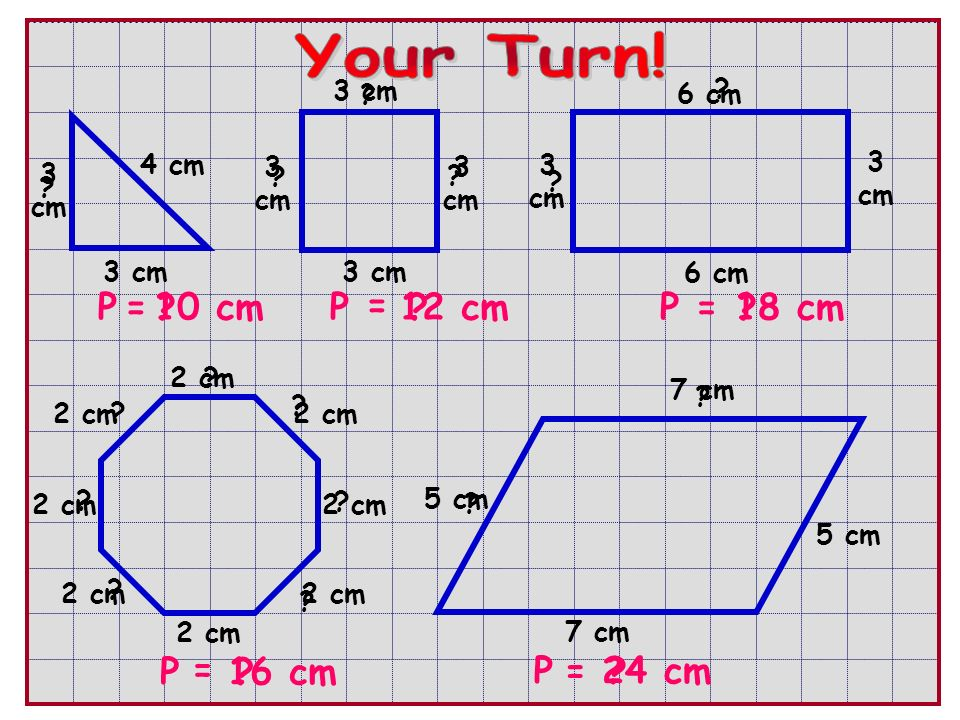 Your Turn! P = 10 cm P = 12 cm P = 18 cm P = 16 cm P = 24 cm