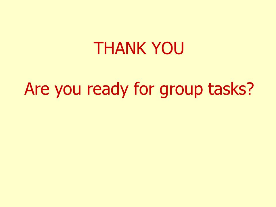 THANK YOU Are you ready for group tasks