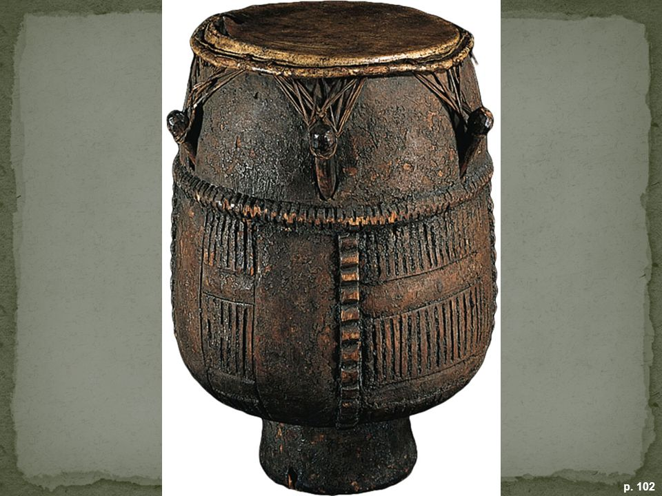 ASANTE DRUM Enslaved Africans carried their cultures with them to the Americas. This drum, made from African wood, was found in Virginia. (Trustees of the British Museum)
