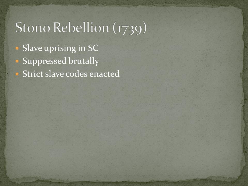 Stono Rebellion (1739) Slave uprising in SC Suppressed brutally