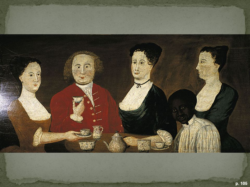 JOHN POTTER AND HIS FAMILY The Potters of Matunuck, Rhode Island, relax at tea. In commissioning a portrait depicting themselves at leisure and attended by a black slave, the Potters proclaimed their elite status. (Newport Historical Society)