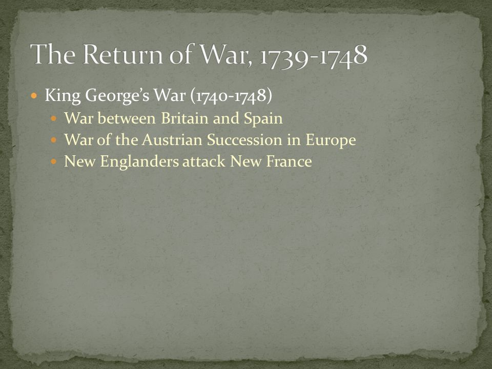 The Return of War, 1739-1748 King George's War (1740-1748)