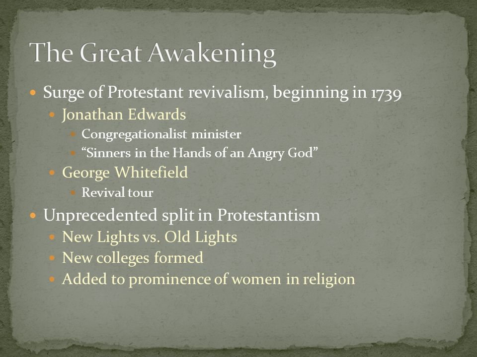 The Great Awakening Surge of Protestant revivalism, beginning in 1739