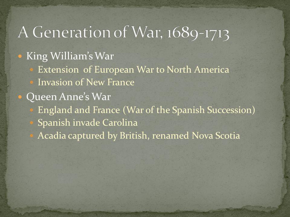 A Generation of War, 1689-1713 King William's War Queen Anne's War