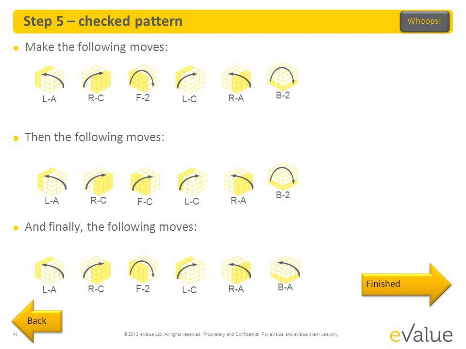 Step 5 – checked pattern Make the following moves: