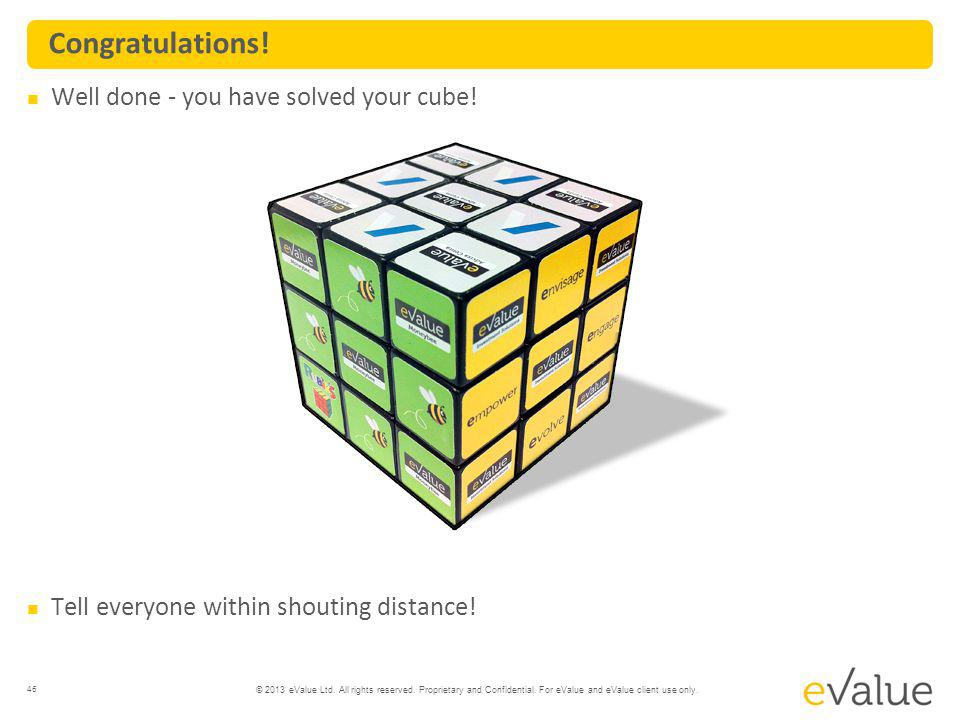 Congratulations! Well done - you have solved your cube!