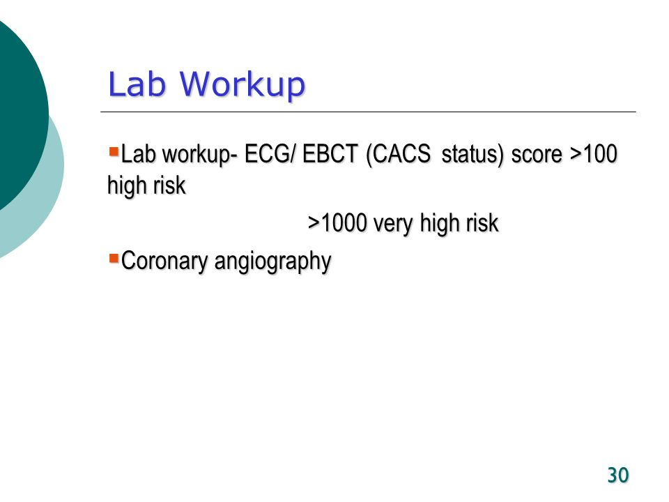 Lab Workup Lab workup- ECG/ EBCT (CACS status) score >100 high risk