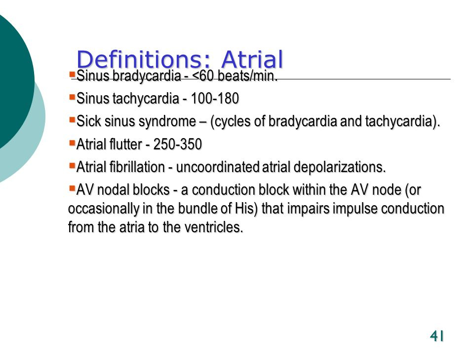 Definitions: Atrial Sinus bradycardia - <60 beats/min.