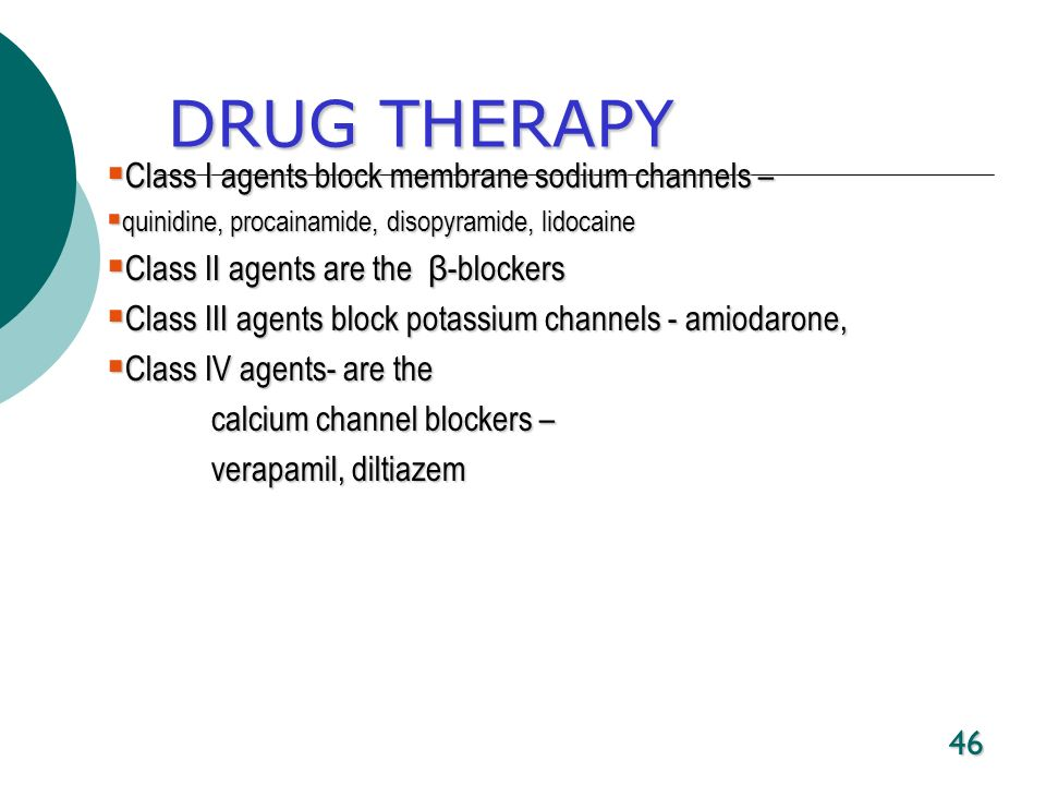 DRUG THERAPY Class I agents block membrane sodium channels –
