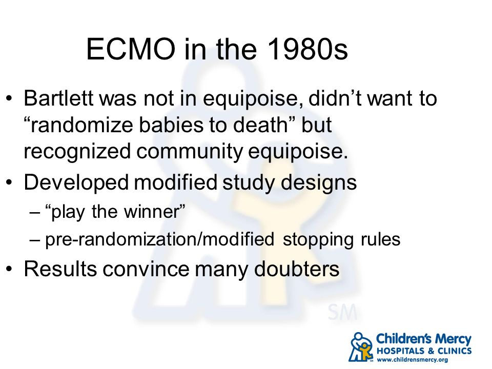 ECMO in the 1980sBartlett was not in equipoise, didn't want to randomize babies to death but recognized community equipoise.