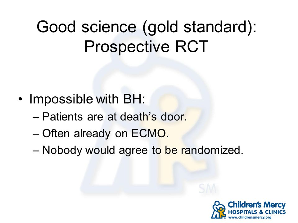 Good science (gold standard): Prospective RCT