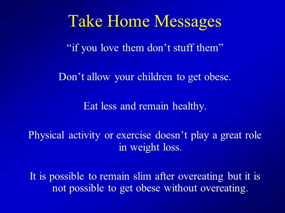 Take Home Messages if you love them don't stuff them