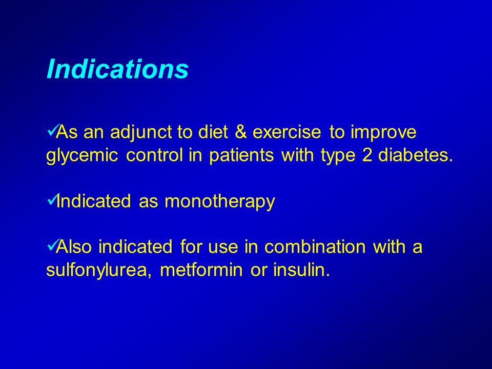 Indications As an adjunct to diet & exercise to improve glycemic control in patients with type 2 diabetes.