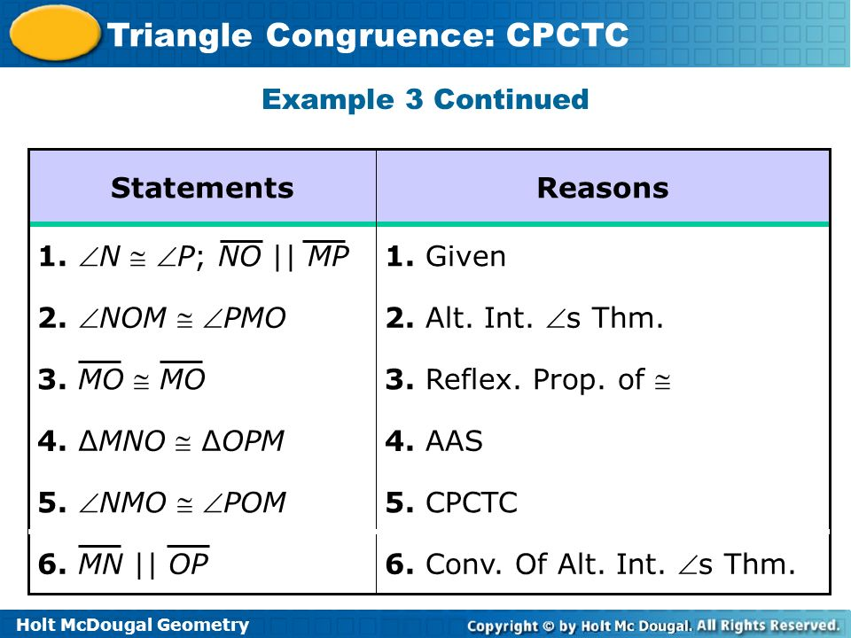 Example 3 ContinuedStatements. Reasons. 1. N  P; NO || MP. 1. Given. 2. NOM  PMO. 2. Alt. Int. s Thm.
