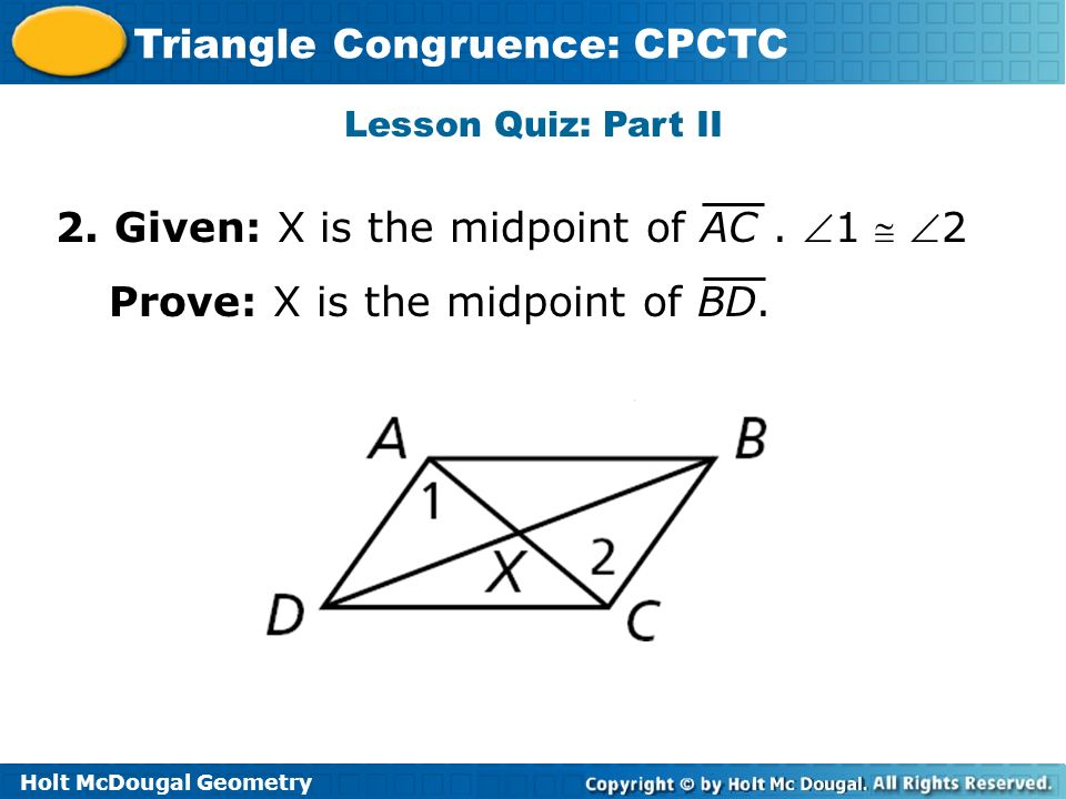 2. Given: X is the midpoint of AC . 1  2