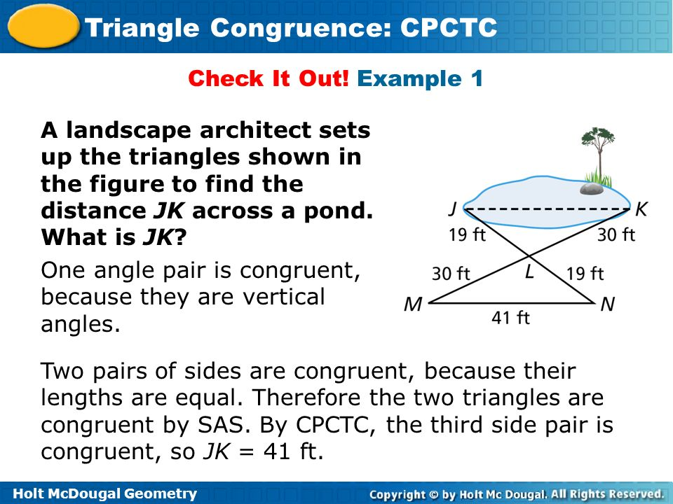 Check It Out! Example 1 A landscape architect sets up the triangles shown in the figure to find the distance JK across a pond. What is JK