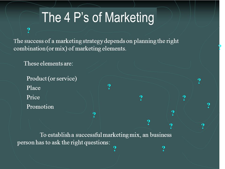 The 4 P's of Marketing These elements are: Product (or service)