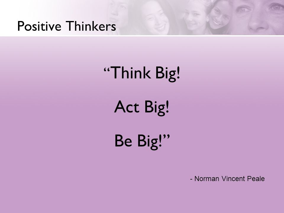 Act Big! Be Big! Think Big! Positive Thinkers - Norman Vincent Peale