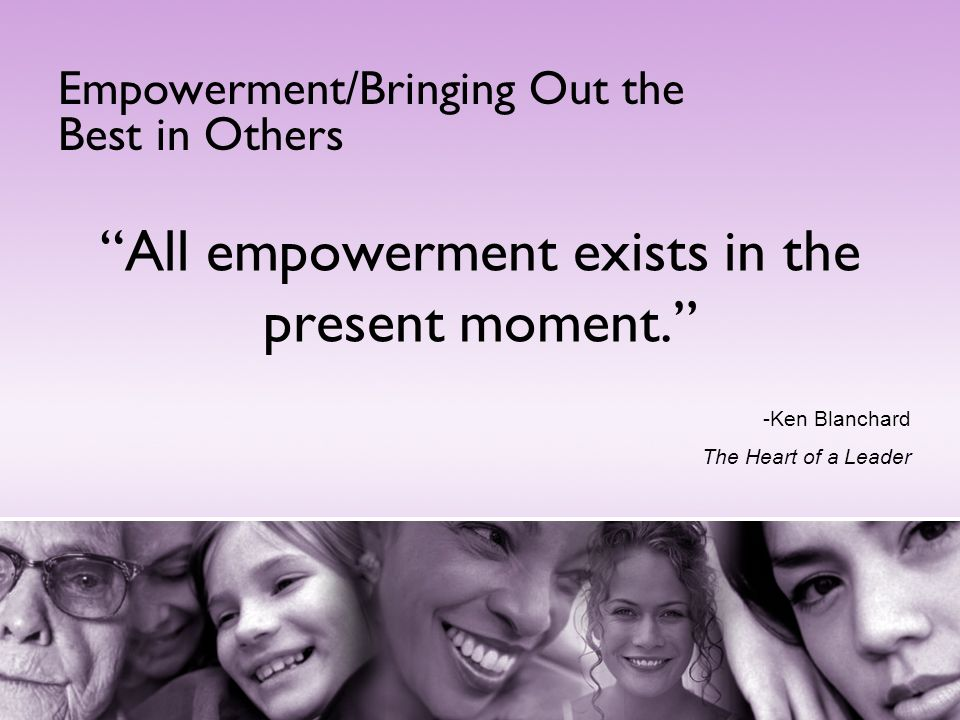 All empowerment exists in the present moment.