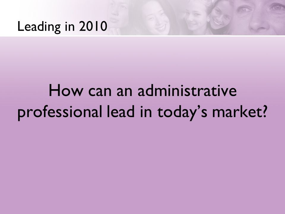 How can an administrative professional lead in today's market