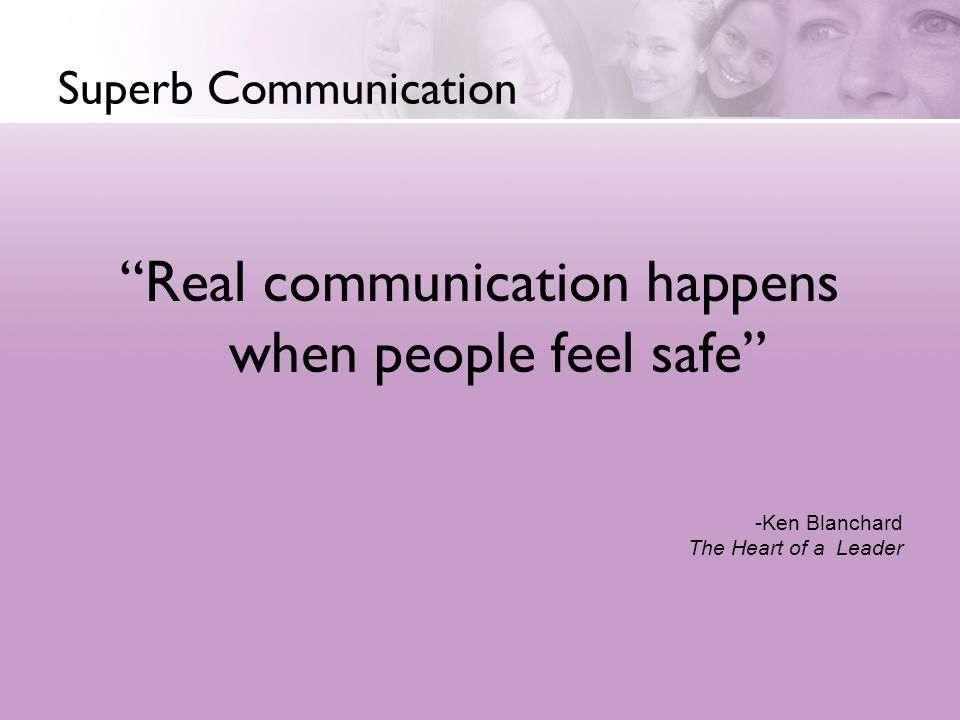 Real communication happens when people feel safe