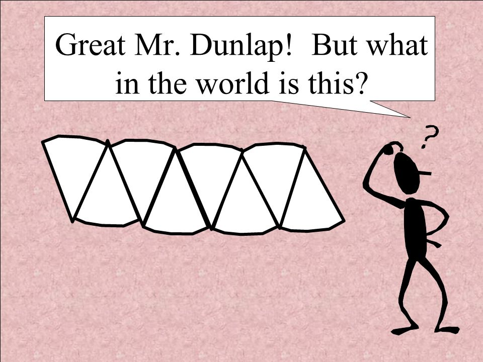 Great Mr. Dunlap! But what in the world is this