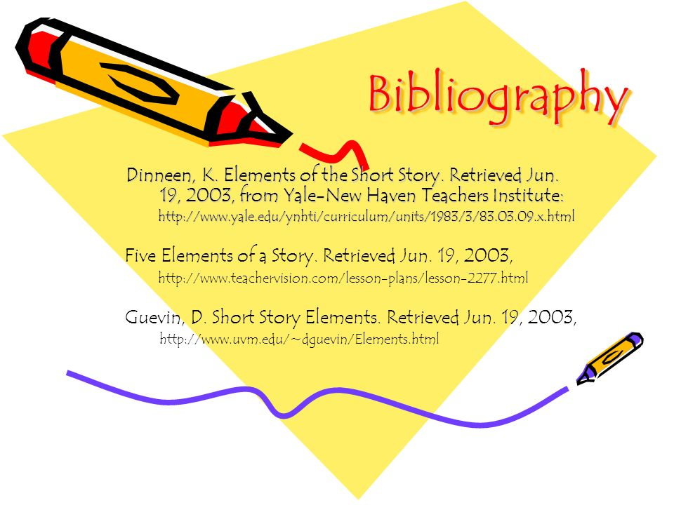 Bibliography Dinneen, K. Elements of the Short Story. Retrieved Jun. 19, 2003, from Yale-New Haven Teachers Institute: