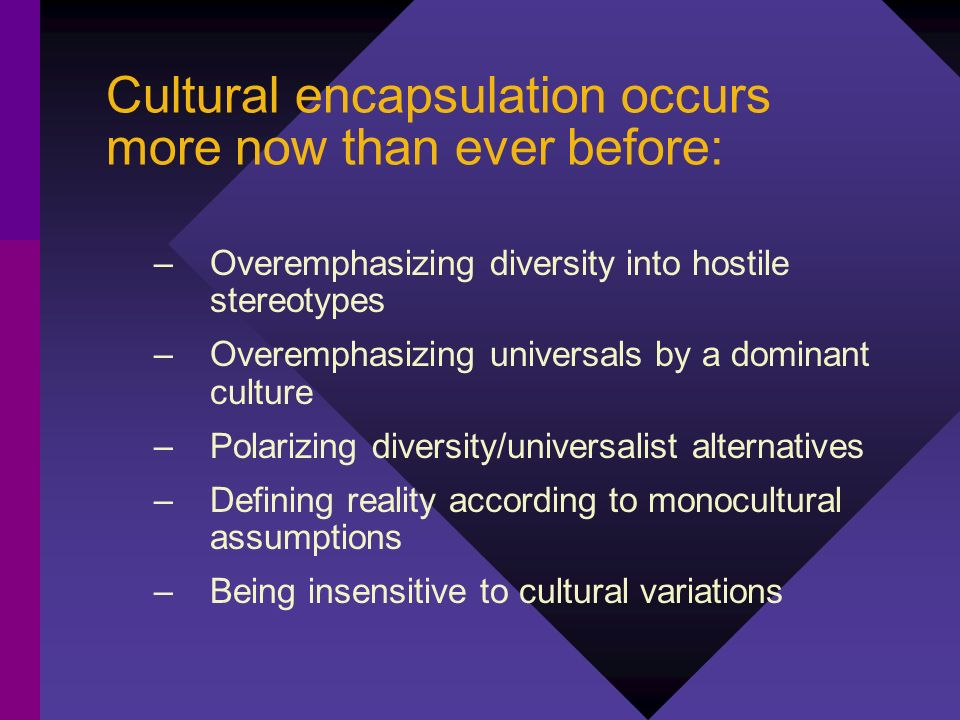 Cultural encapsulation occurs more now than ever before: