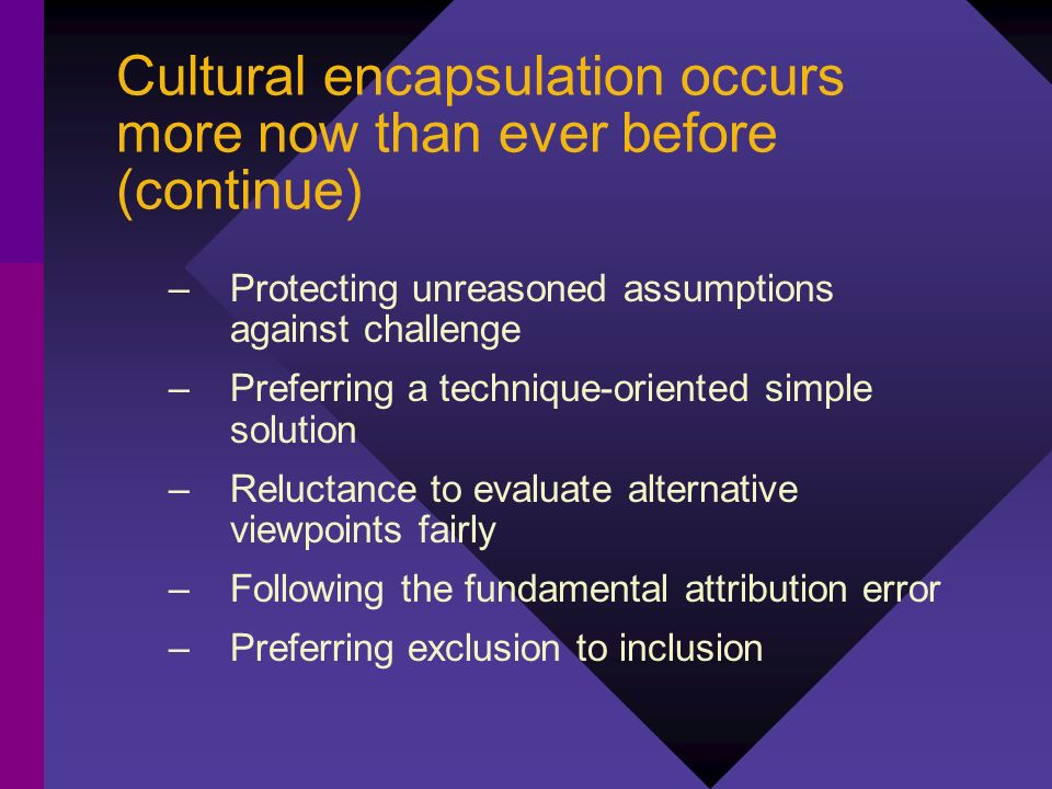 Cultural encapsulation occurs more now than ever before (continue)