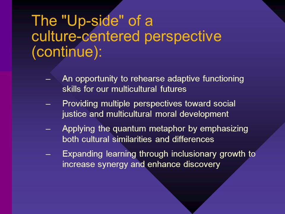 The Up-side of a culture-centered perspective (continue):