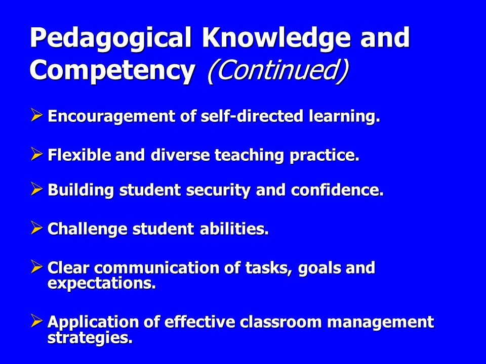 Pedagogical Knowledge and Competency (Continued)