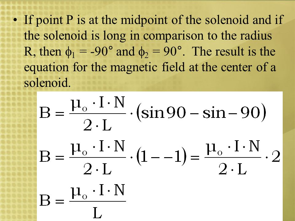 If point P is at the midpoint of the solenoid and if the solenoid is long in comparison to the radius R, then 1 = -90° and 2 = 90°.
