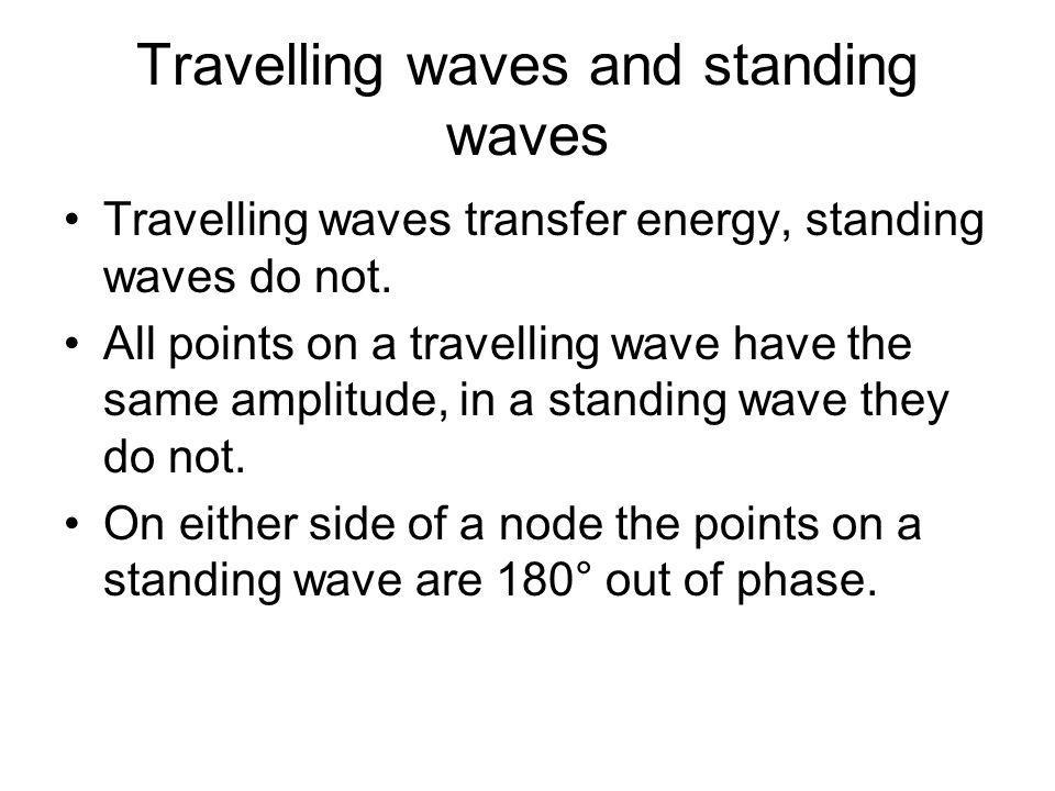 Travelling waves and standing waves