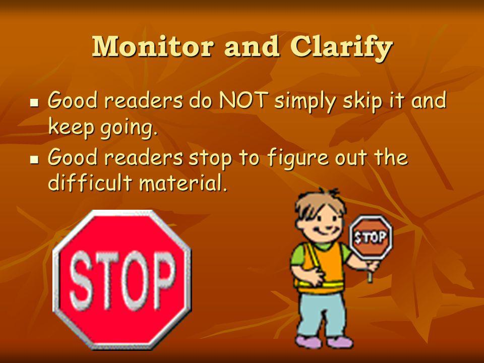 Monitor and Clarify Good readers do NOT simply skip it and keep going.