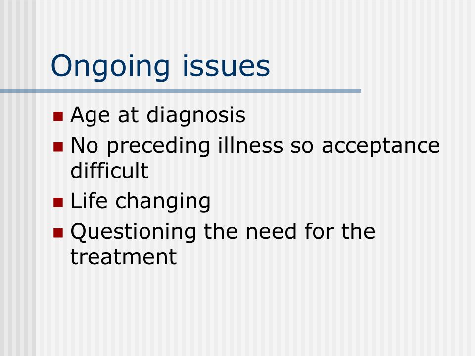 Ongoing issues Age at diagnosis