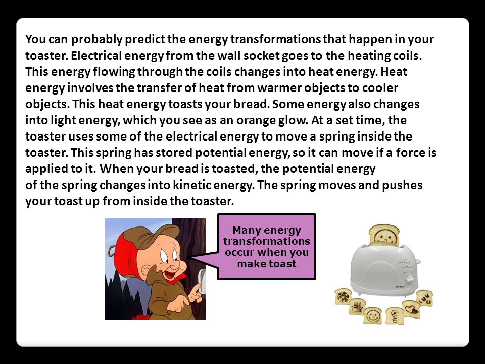 Many energy transformations occur when you make toast