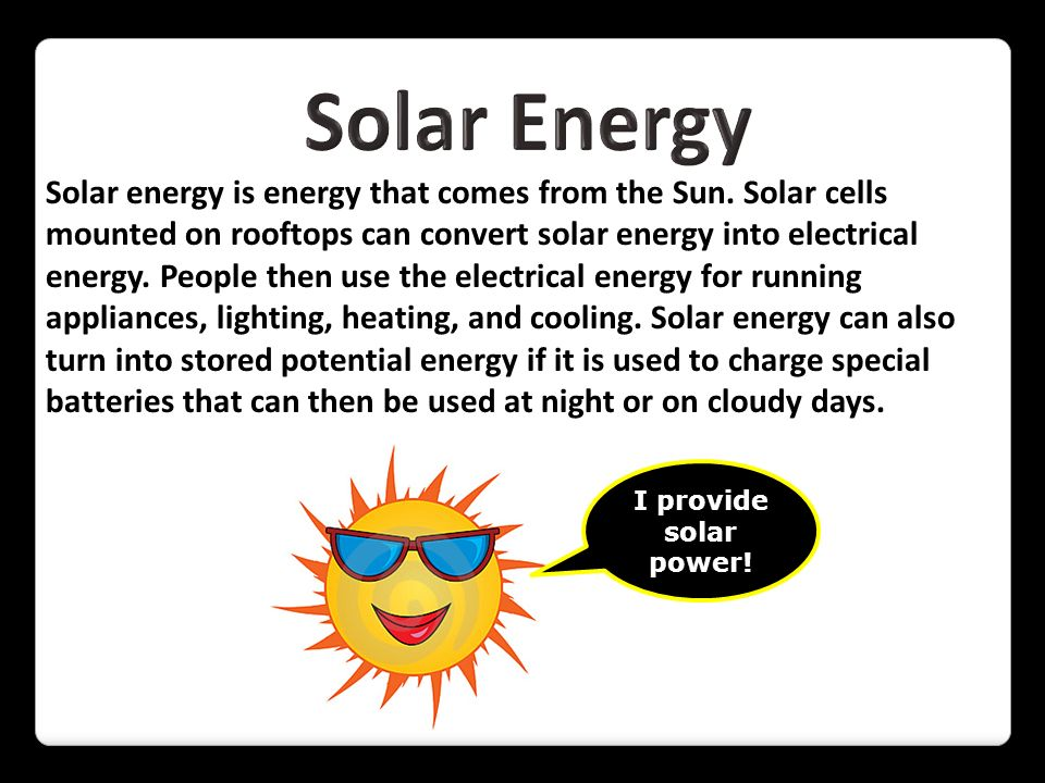 Solar Energy Solar energy is energy that comes from the Sun. Solar cells. mounted on rooftops can convert solar energy into electrical.