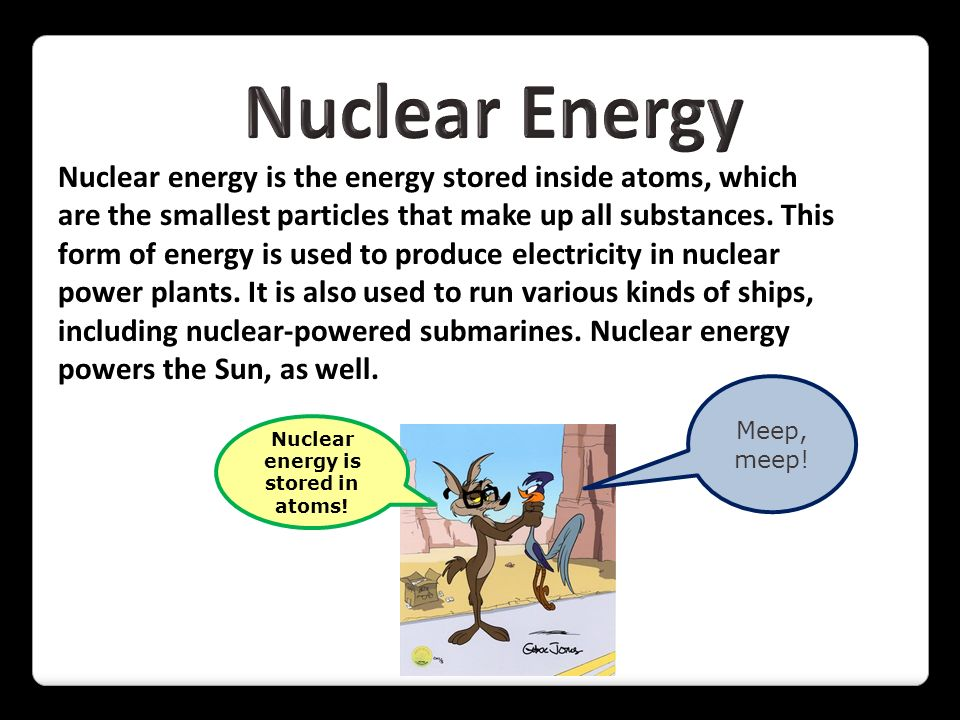 Nuclear energy is stored in atoms!