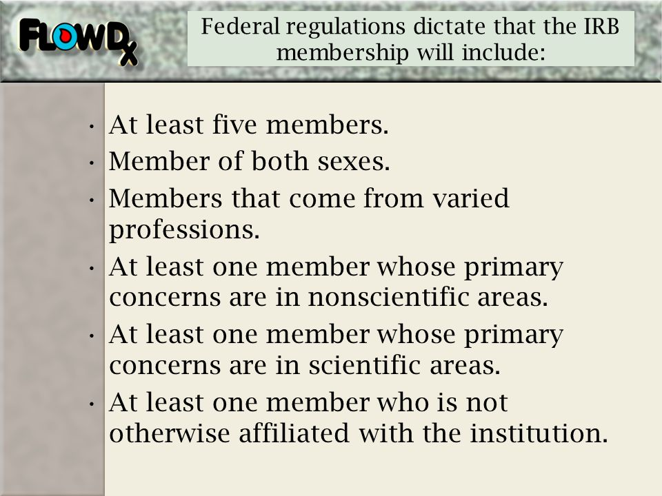Federal regulations dictate that the IRB membership will include:
