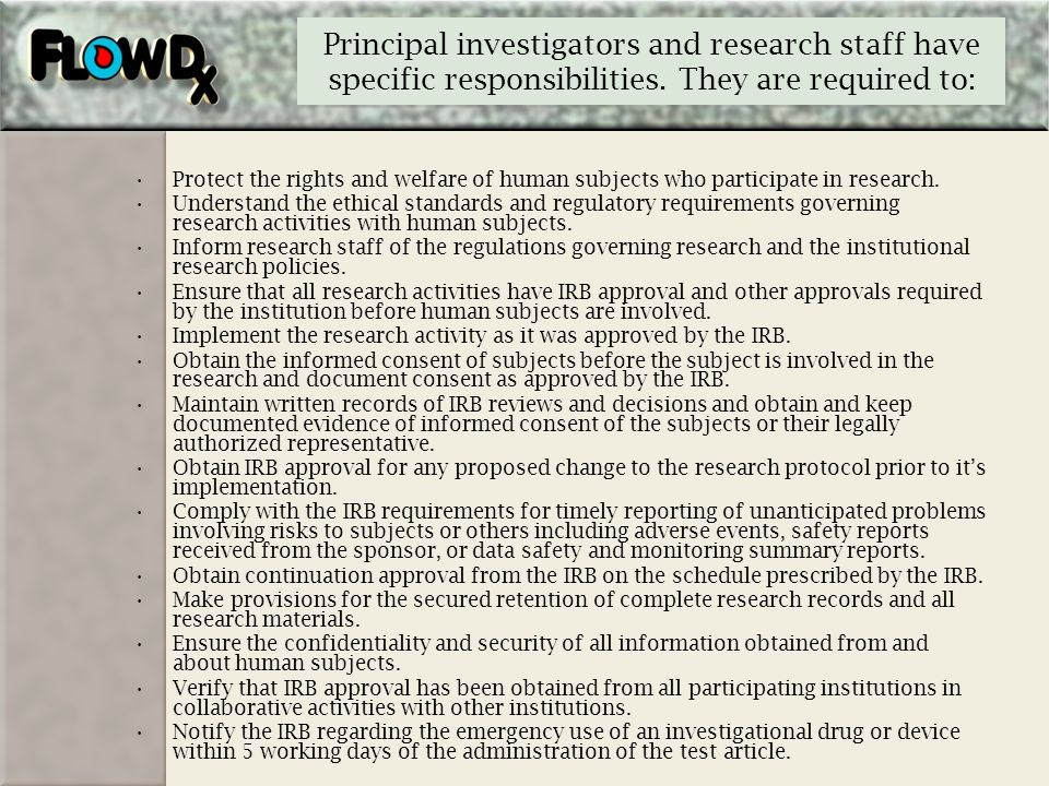 Principal investigators and research staff have specific responsibilities. They are required to: