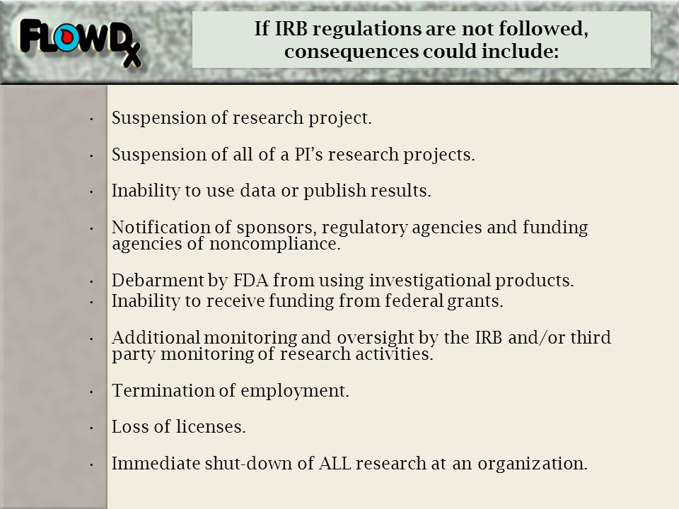 If IRB regulations are not followed, consequences could include: