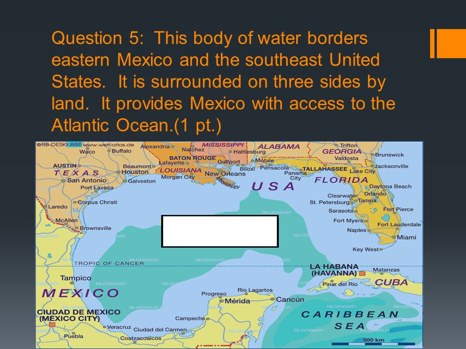 Question 5: This body of water borders eastern Mexico and the southeast United States.